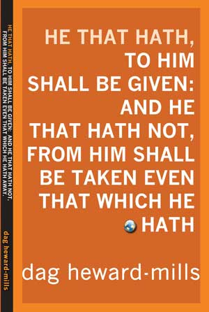 HE THAT HATH, TO HIM SHALL BE GIVEN: AND HE THAT HATH NOT,FROM HIM SHALL BE TAKEN EVEN THAT WHICH HE HATH